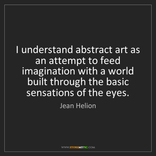 Jean Helion: I understand abstract art as an attempt to feed imagination...