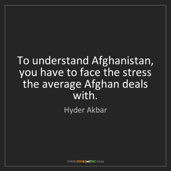 Hyder Akbar: To understand Afghanistan, you have to face the stress...