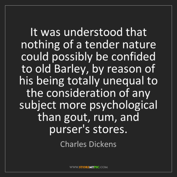 Charles Dickens: It was understood that nothing of a tender nature could...