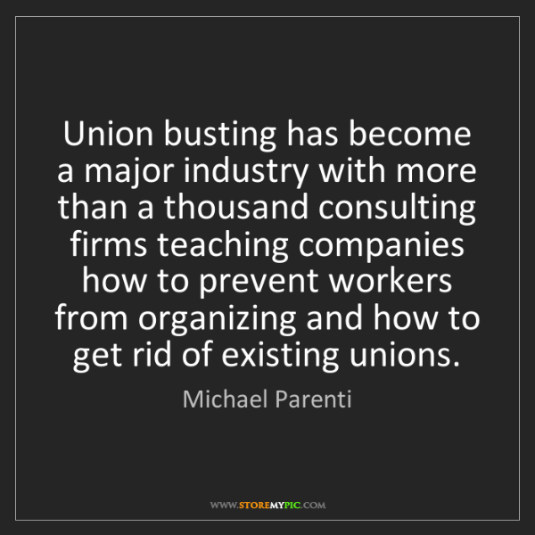 Michael Parenti: Union busting has become a major industry with more than...