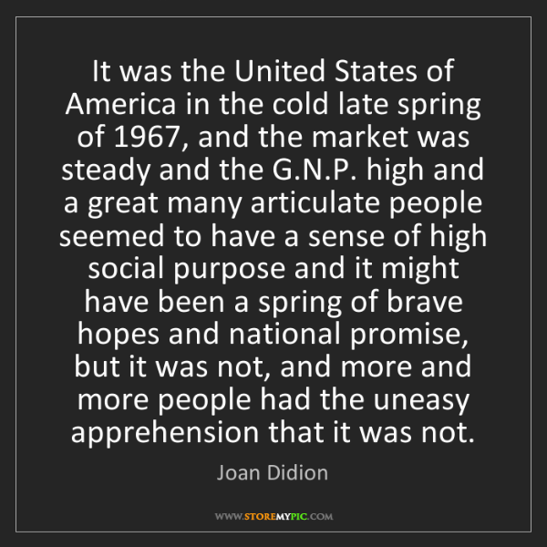 Joan Didion: It was the United States of America in the cold late...