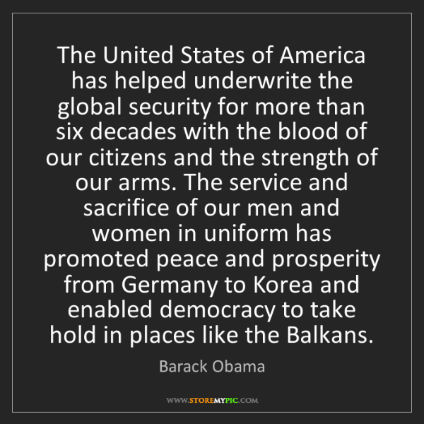Barack Obama: The United States of America has helped underwrite the...