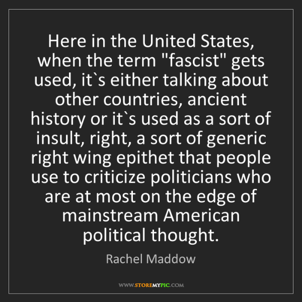 """Rachel Maddow: Here in the United States, when the term """"fascist"""" gets..."""