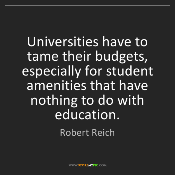 Robert Reich: Universities have to tame their budgets, especially for...