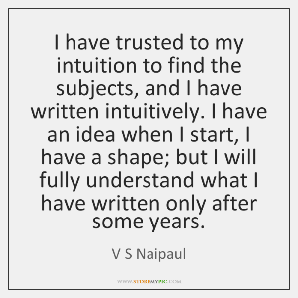 I have trusted to my intuition to find the subjects, and I ...