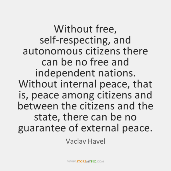 Without free, self-respecting, and autonomous citizens there can be no free and ...