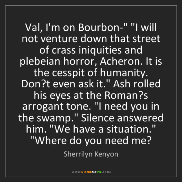"Sherrilyn Kenyon: Val, I'm on Bourbon-"" ""I will not venture down that street..."