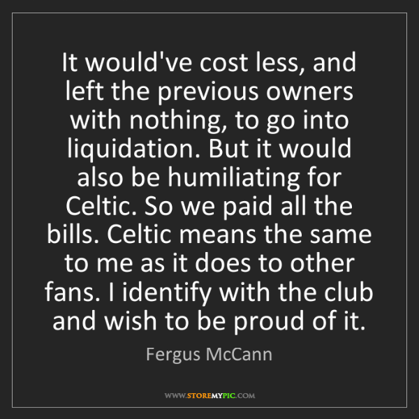 Fergus McCann: It would've cost less, and left the previous owners with...