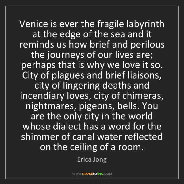 Erica Jong: Venice is ever the fragile labyrinth at the edge of the...