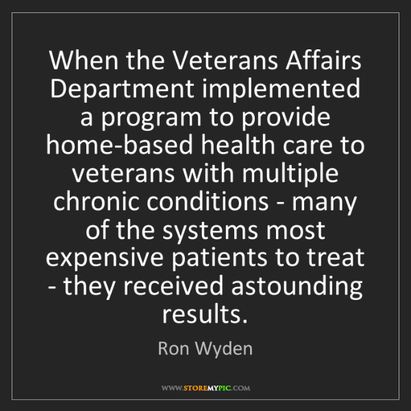 Ron Wyden: When the Veterans Affairs Department implemented a program...