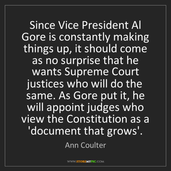 Ann Coulter: Since Vice President Al Gore is constantly making things...