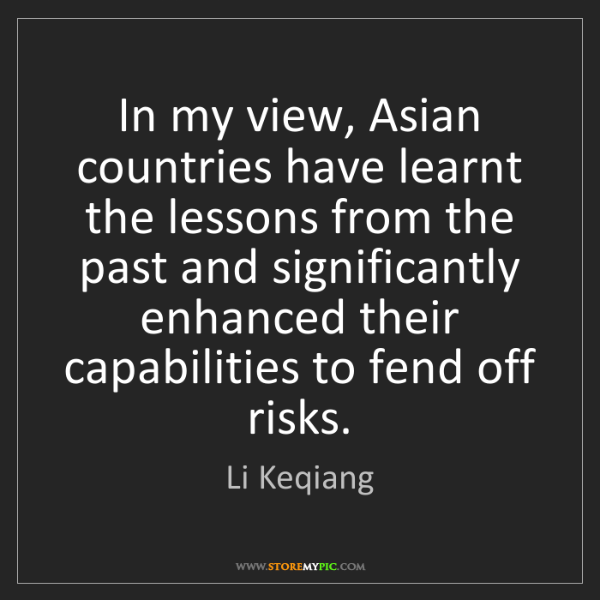 Li Keqiang: In my view, Asian countries have learnt the lessons from...