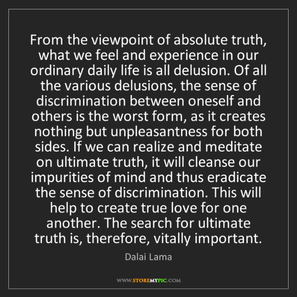 Dalai Lama: From the viewpoint of absolute truth, what we feel and...