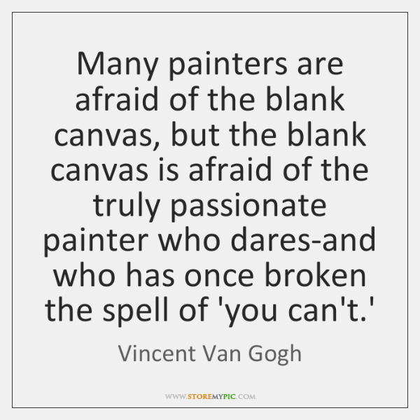 Many painters are afraid of the blank canvas, but the blank canvas ...