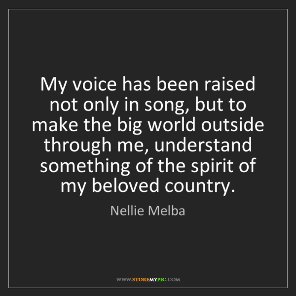 Nellie Melba: My voice has been raised not only in song, but to make...
