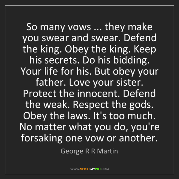 George R R Martin: So many vows ... they make you swear and swear. Defend...