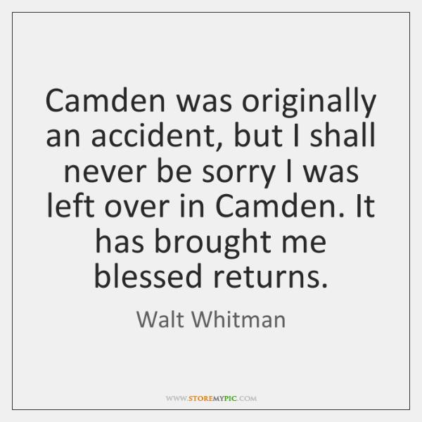 Camden was originally an accident, but I shall never be sorry I ...