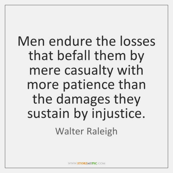 Men endure the losses that befall them by mere casualty with more ...