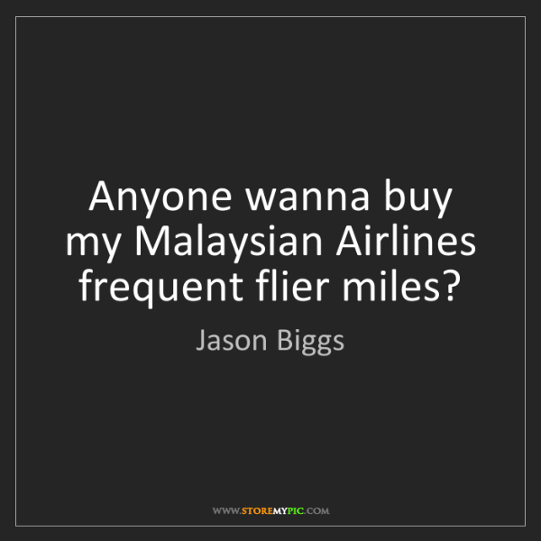 Jason Biggs: Anyone wanna buy my Malaysian Airlines frequent flier...