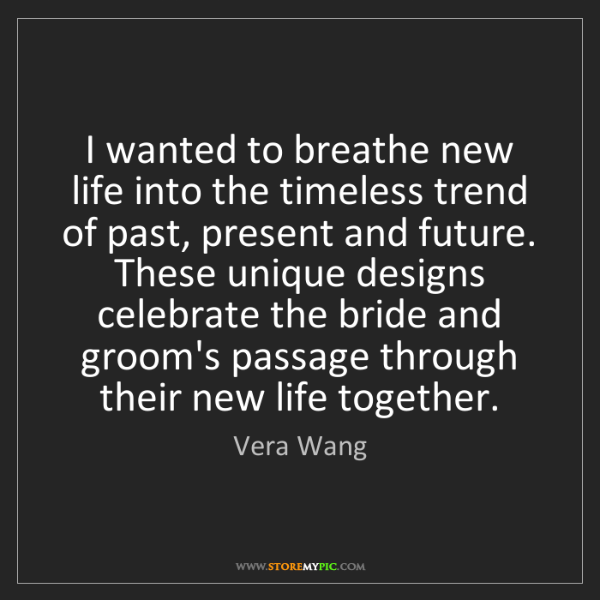 Vera Wang: I wanted to breathe new life into the timeless trend...