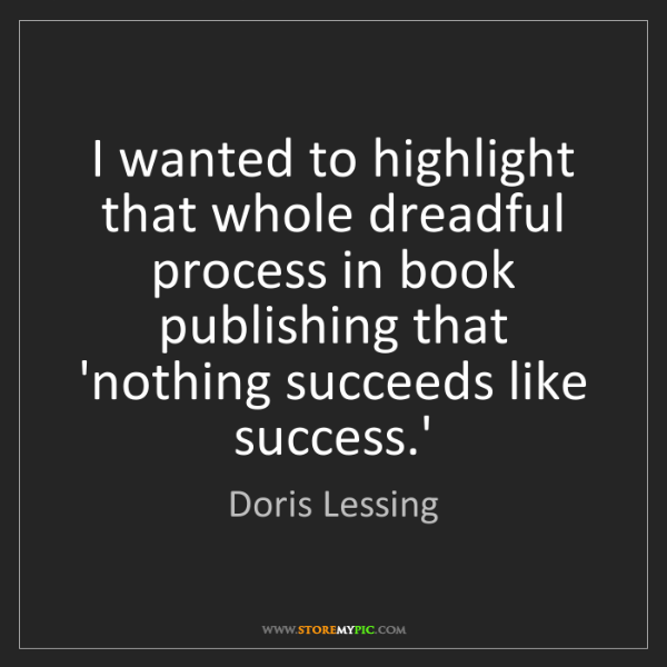 Doris Lessing: I wanted to highlight that whole dreadful process in...