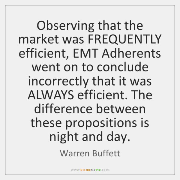 Observing that the market was FREQUENTLY efficient, EMT Adherents went on to ...