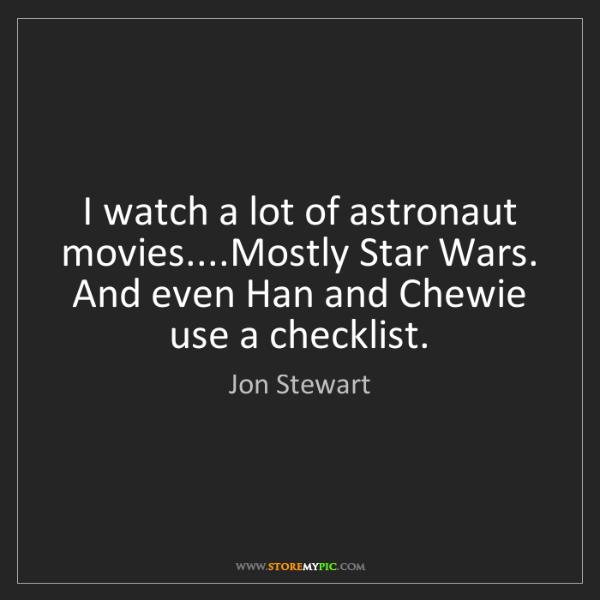 Jon Stewart: I watch a lot of astronaut movies....Mostly Star Wars....