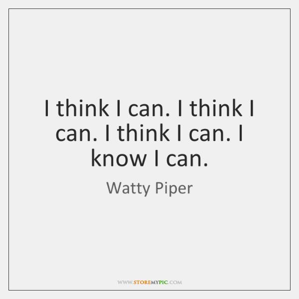 I think I can. I think I can. I think I can. ...