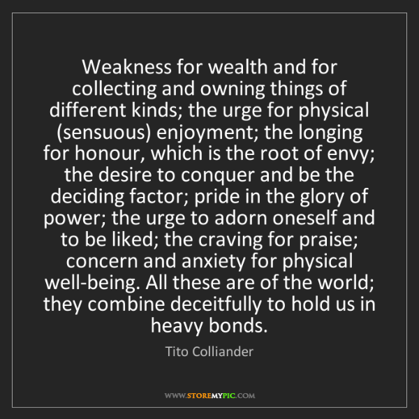 Tito Colliander: Weakness for wealth and for collecting and owning things...