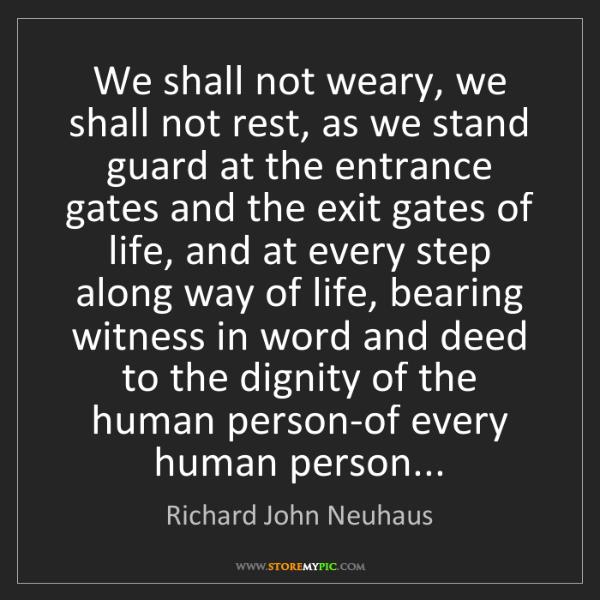 Richard John Neuhaus: We shall not weary, we shall not rest, as we stand guard...