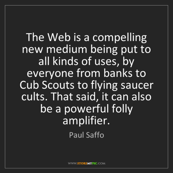 Paul Saffo: The Web is a compelling new medium being put to all kinds...