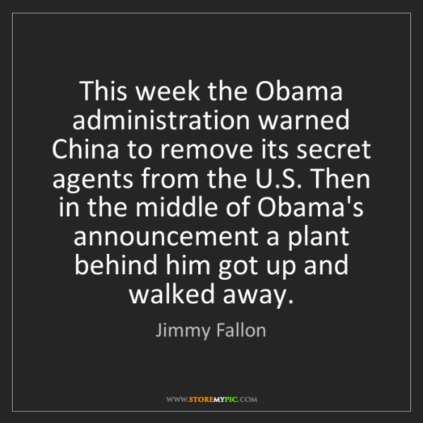 Jimmy Fallon: This week the Obama administration warned China to remove...