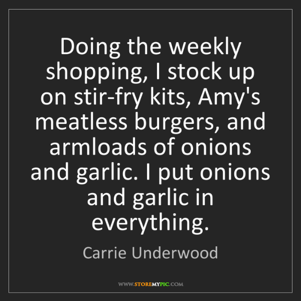 Carrie Underwood: Doing the weekly shopping, I stock up on stir-fry kits,...