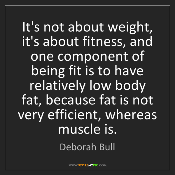 Deborah Bull: It's not about weight, it's about fitness, and one component...