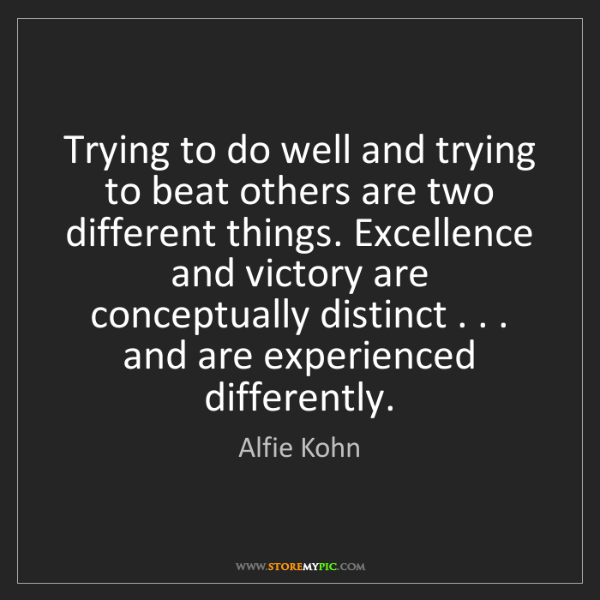 Alfie Kohn: Trying to do well and trying to beat others are two different...