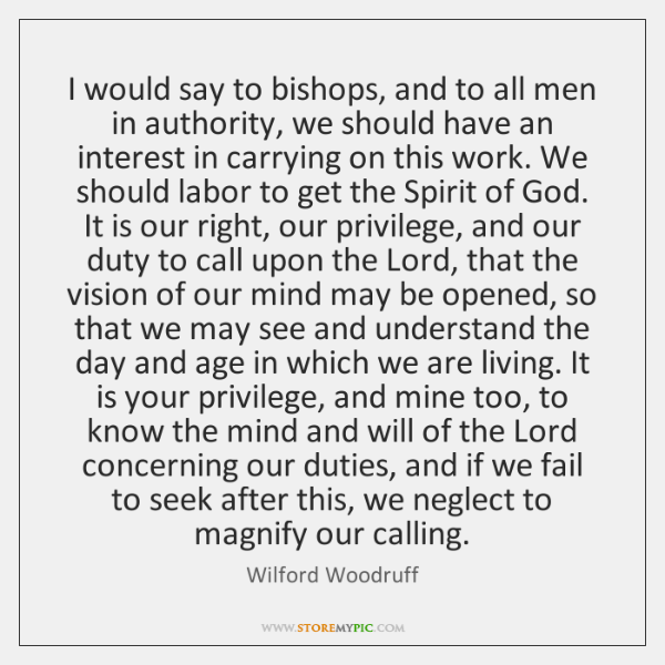 I would say to bishops, and to all men in authority, we ...