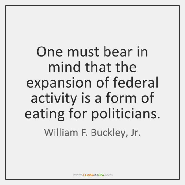 One must bear in mind that the expansion of federal activity is ...