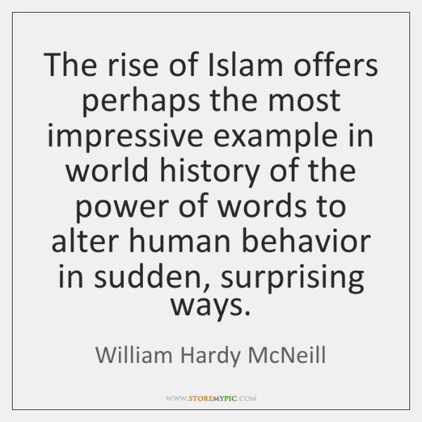 The rise of Islam offers perhaps the most impressive example in world ...