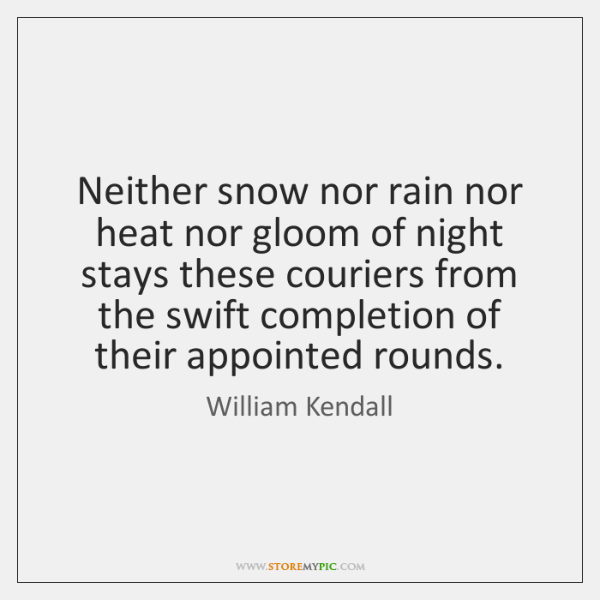 Neither snow nor rain nor heat nor gloom of night stays these ...