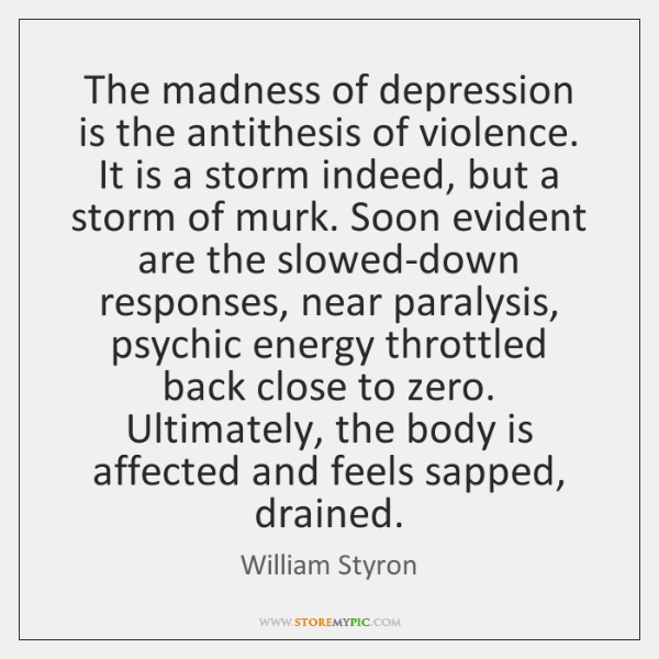 The madness of depression is the antithesis of violence. It is a ...