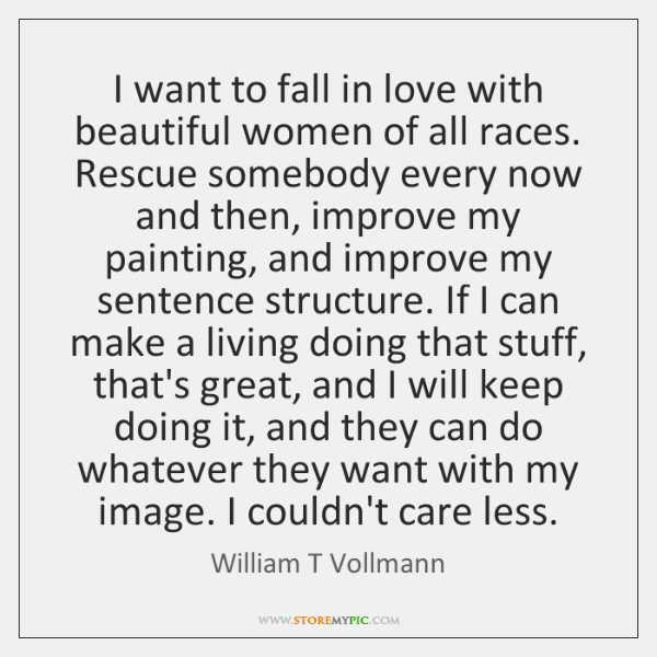 I want to fall in love with beautiful women of all races. ...