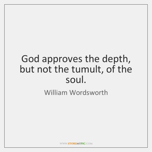 God approves the depth, but not the tumult, of the soul.