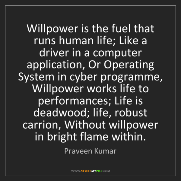 Praveen Kumar: Willpower is the fuel that runs human life; Like a driver...