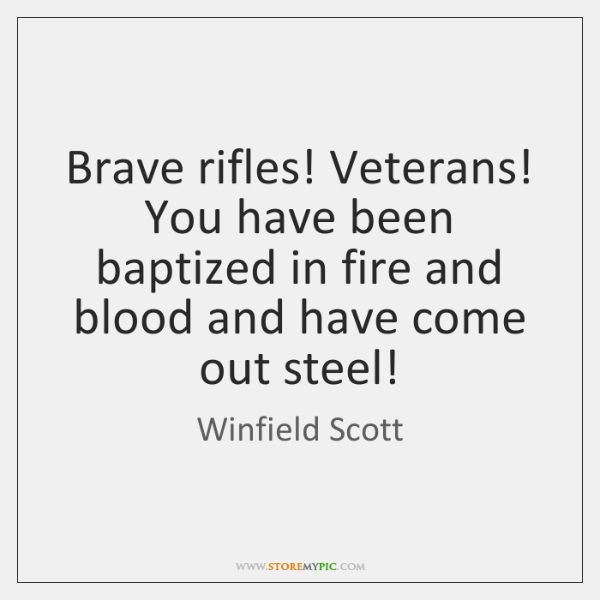 Brave rifles! Veterans! You have been baptized in fire and blood and ...