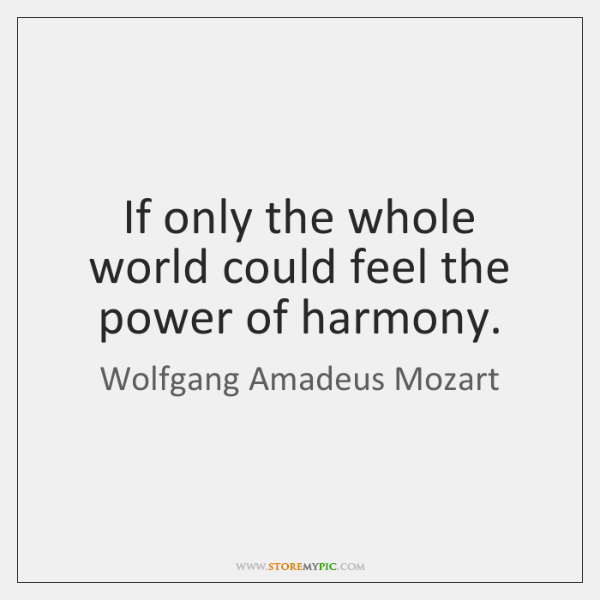 If only the whole world could feel the power of harmony.