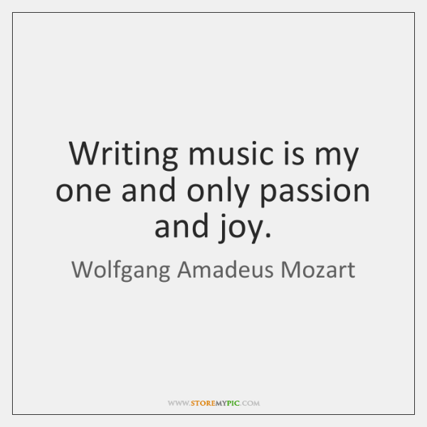 Writing music is my one and only passion and joy.
