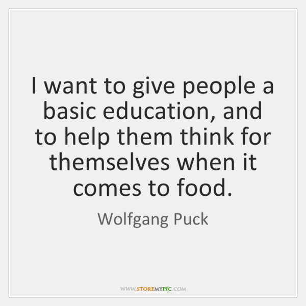 I want to give people a basic education, and to help them ...