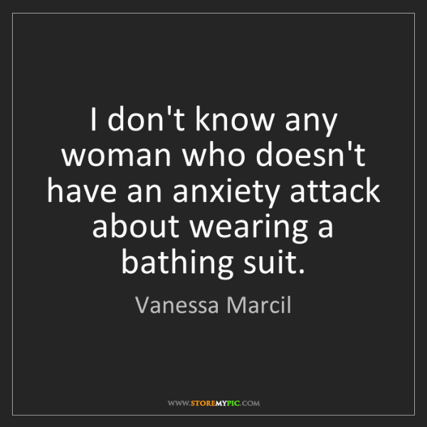 Vanessa Marcil: I don't know any woman who doesn't have an anxiety attack...