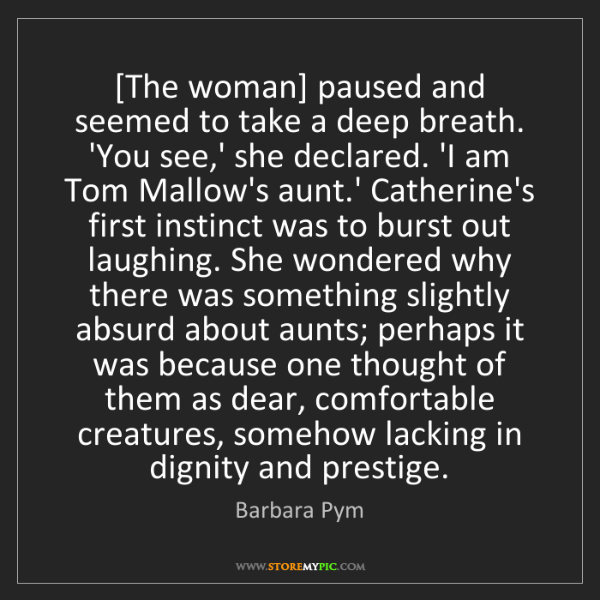 Barbara Pym: [The woman] paused and seemed to take a deep breath....