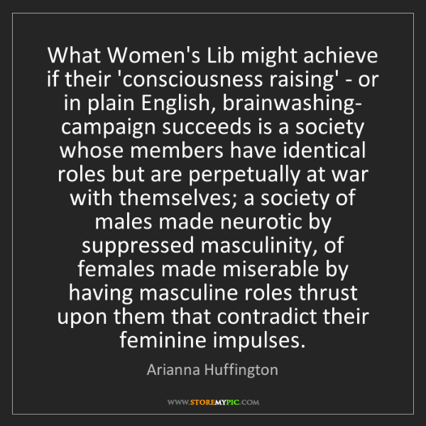 Arianna Huffington: What Women's Lib might achieve if their 'consciousness...